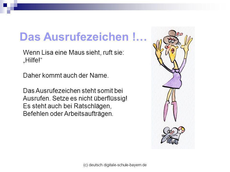 (c) deutsch.digitale-schule-bayern.de Das Ausrufezeichen !… Wenn Lisa eine Maus sieht, ruft sie: Hilfe! Daher kommt auch der Name. Das Ausrufezeichen