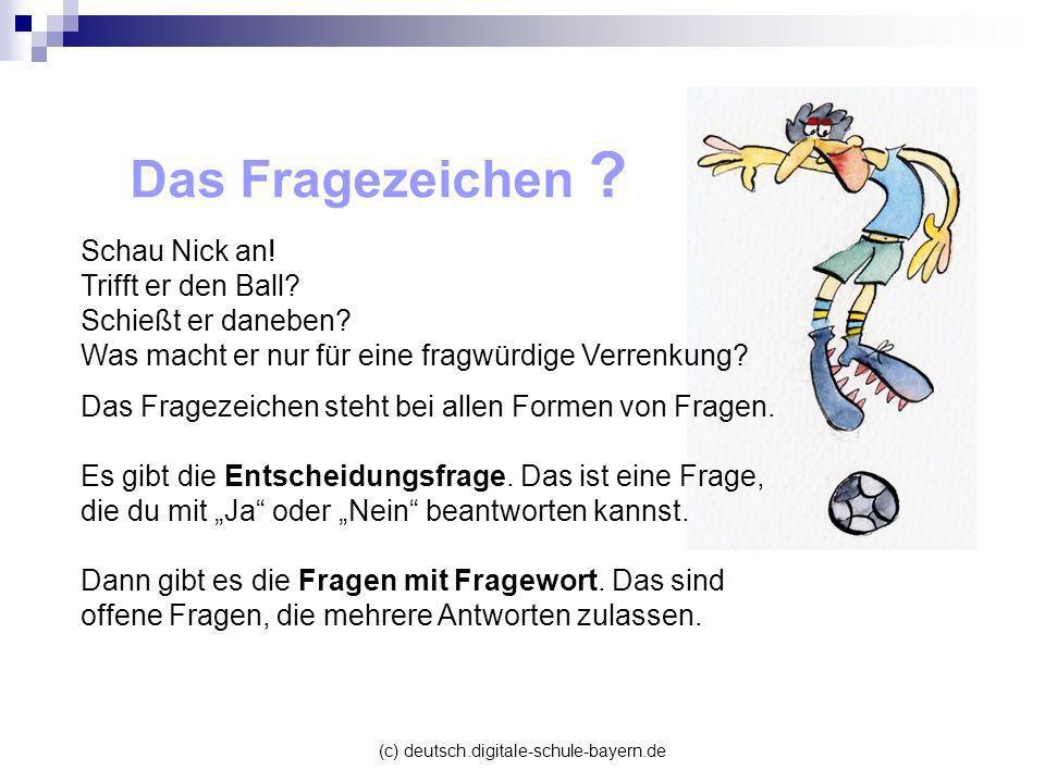 (c) deutsch.digitale-schule-bayern.de Das Fragezeichen ? Schau Nick an! Trifft er den Ball? Schießt er daneben? Was macht er nur für eine fragwürdige