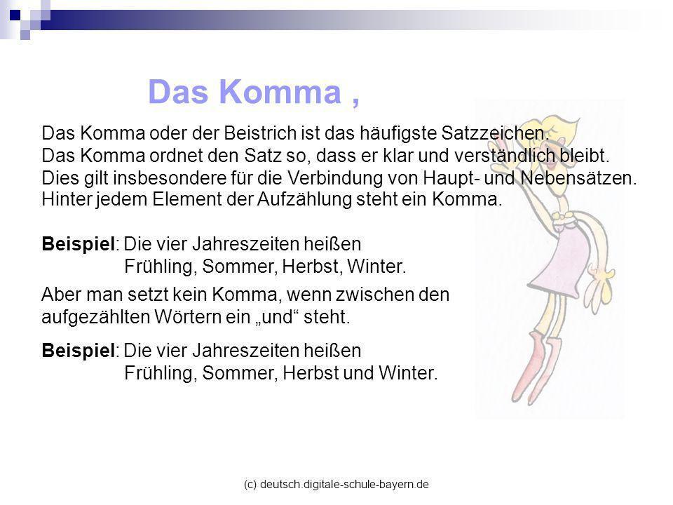 (c) deutsch.digitale-schule-bayern.de Das Komma oder der Beistrich ist das häufigste Satzzeichen. Das Komma ordnet den Satz so, dass er klar und verst