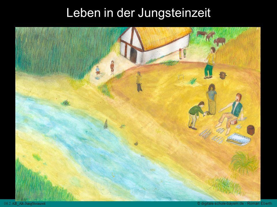 06.2 AB_Alt-JungSteinzeit © digitale-schule-bayern.de - Roman Eberth Zeitraum Lebensbereich Ende der Altsteinzeit ab ca.