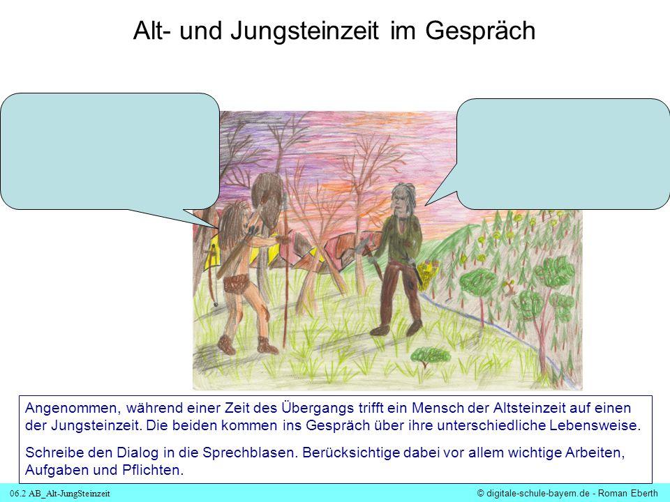 06.2 AB_Alt-JungSteinzeit © digitale-schule-bayern.de - Roman Eberth Alt- und Jungsteinzeit im Gespräch Angenommen, während einer Zeit des Übergangs t
