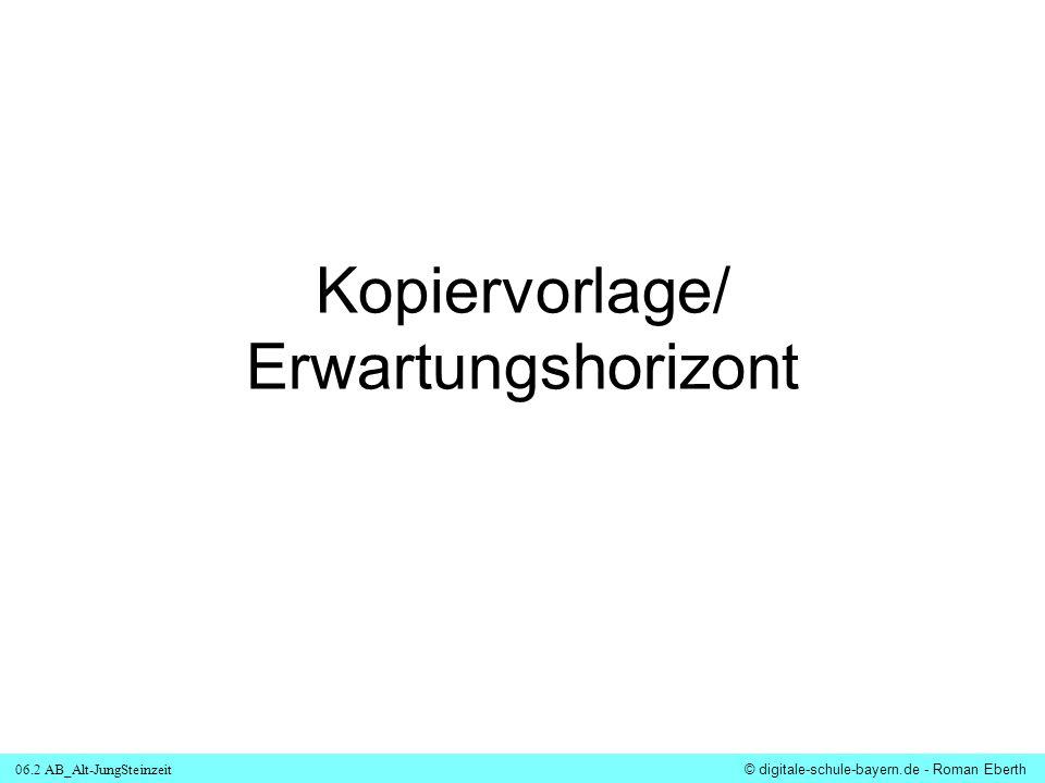 06.2 AB_Alt-JungSteinzeit © digitale-schule-bayern.de - Roman Eberth