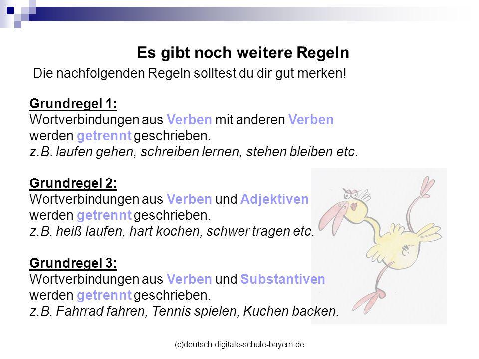 (c)deutsch.digitale-schule-bayern.de Grundregel 1: Wortverbindungen aus Verben mit anderen Verben werden getrennt geschrieben. z.B. laufen gehen, schr