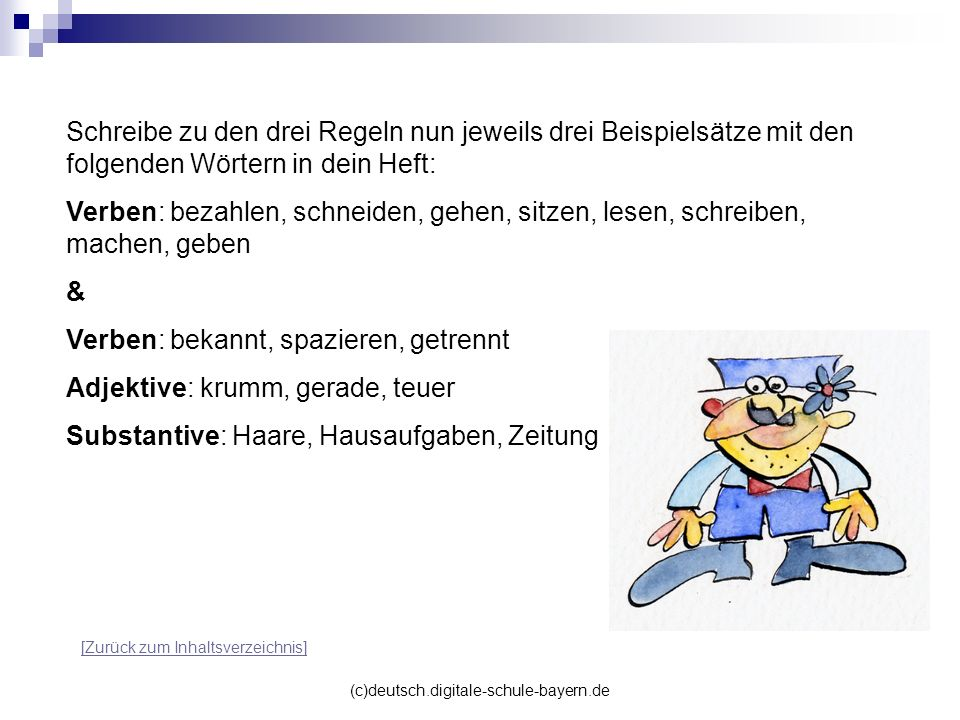 (c)deutsch.digitale-schule-bayern.de Schreibe zu den drei Regeln nun jeweils drei Beispielsätze mit den folgenden Wörtern in dein Heft: Verben: bezahl