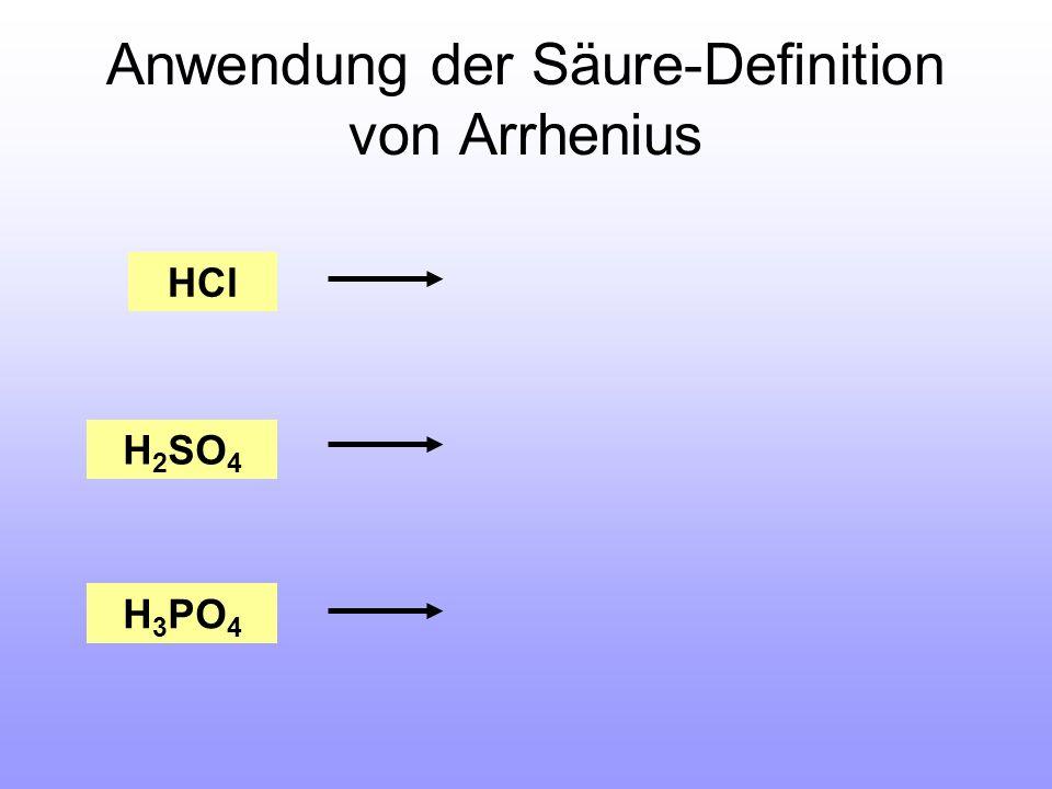 Anwendung der Säure-Definition von Arrhenius HCl H 2 SO 4 H 3 PO 4