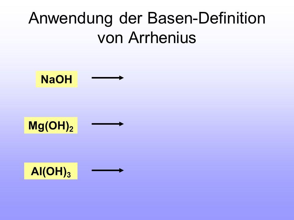 Anwendung der Basen-Definition von Arrhenius NaOH Mg(OH) 2 Al(OH) 3