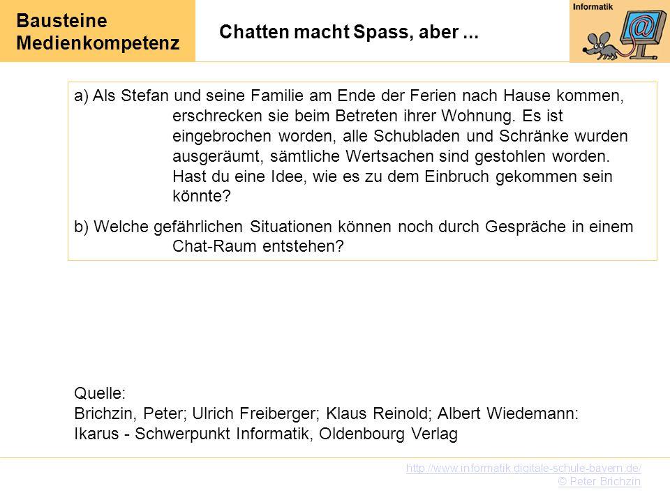 Bausteine Medienkompetenz http://www.informatik.digitale-schule-bayern.de/ © Peter Brichzin Chatten macht Spass, aber...