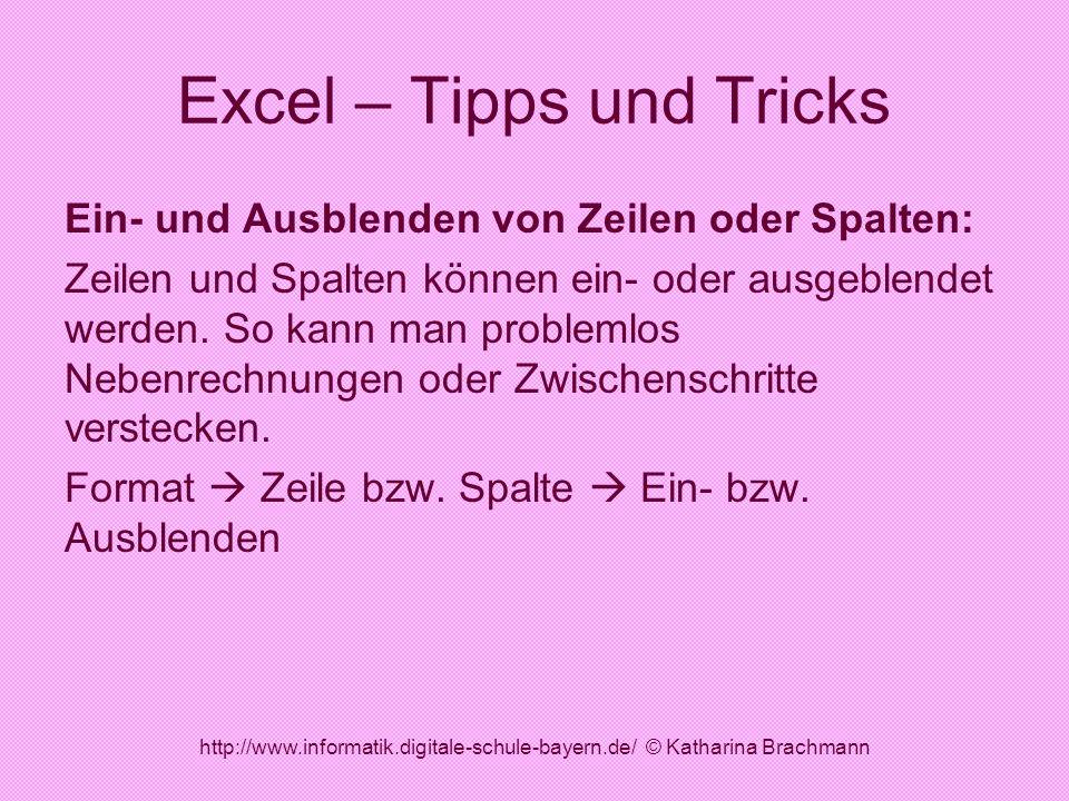 http://www.informatik.digitale-schule-bayern.de/ © Katharina Brachmann Excel – Tipps und Tricks Ein- und Ausblenden von Zeilen oder Spalten: Zeilen un