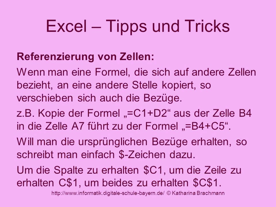 http://www.informatik.digitale-schule-bayern.de/ © Katharina Brachmann Excel – Tipps und Tricks Referenzierung von Zellen: Wenn man eine Formel, die s