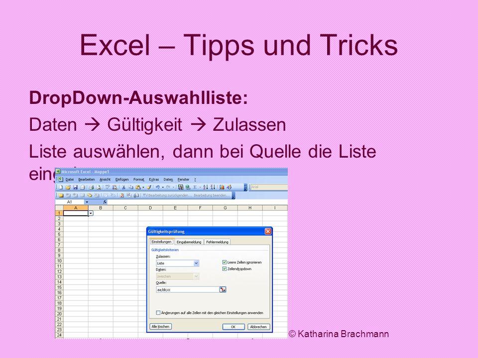 http://www.informatik.digitale-schule-bayern.de/ © Katharina Brachmann Excel – Tipps und Tricks DropDown-Auswahlliste: Daten Gültigkeit Zulassen Liste