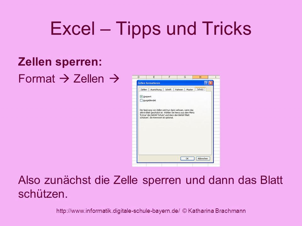 http://www.informatik.digitale-schule-bayern.de/ © Katharina Brachmann Excel – Tipps und Tricks Zellen sperren: Format Zellen Also zunächst die Zelle