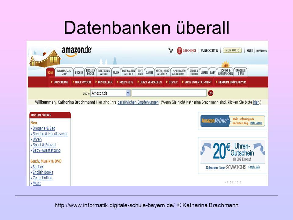 http://www.informatik.digitale-schule-bayern.de/ © Katharina Brachmann Datenbanken überall