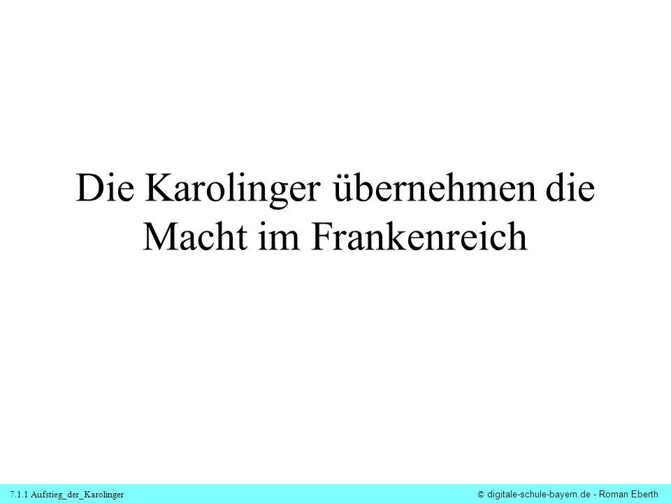 7.1.1 Aufstieg_der_Karolinger© digitale-schule-bayern.de - Roman Eberth Die Karolinger übernehmen die Macht im Frankenreich