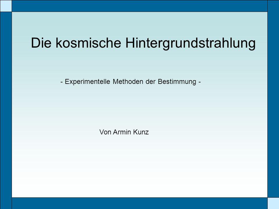 Die kosmische Hintergrundstrahlung - Experimentelle Methoden der Bestimmung - Von Armin Kunz