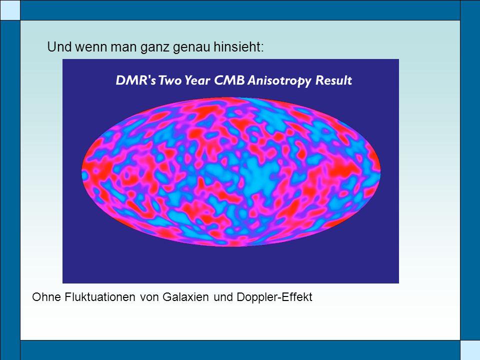 Und wenn man ganz genau hinsieht: Ohne Fluktuationen von Galaxien und Doppler-Effekt