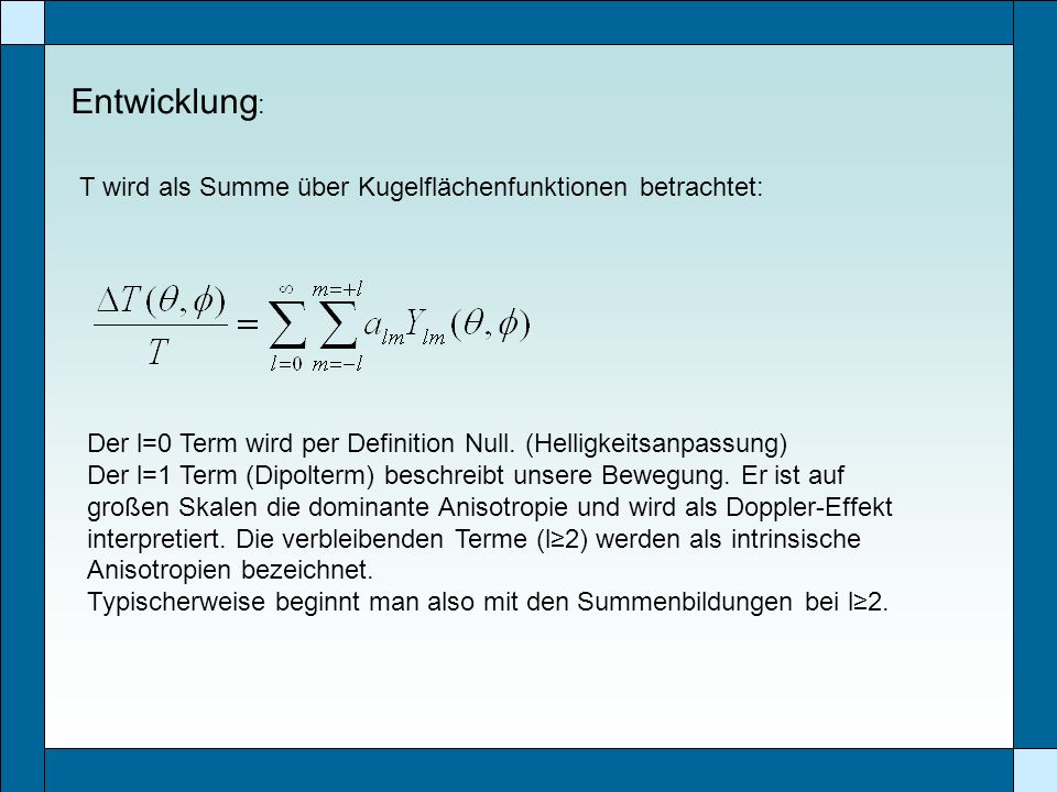 Entwicklung : T wird als Summe über Kugelflächenfunktionen betrachtet: Der l=0 Term wird per Definition Null. (Helligkeitsanpassung) Der l=1 Term (Dip