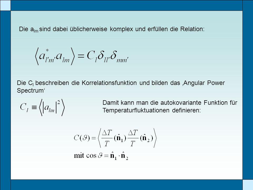 Die a lm sind dabei üblicherweise komplex und erfüllen die Relation: Die C l beschreiben die Korrelationsfunktion und bilden das Angular Power Spectru