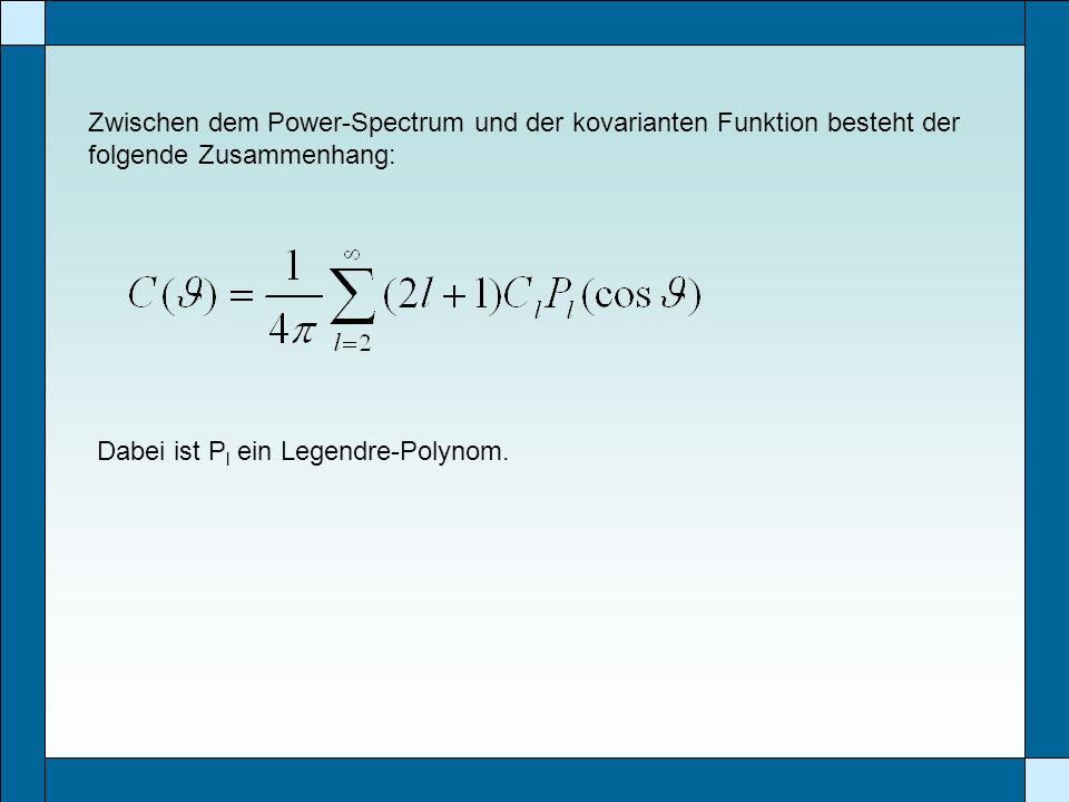 Zwischen dem Power-Spectrum und der kovarianten Funktion besteht der folgende Zusammenhang: Dabei ist P l ein Legendre-Polynom.