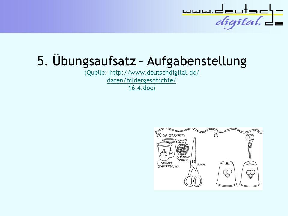 5. Übungsaufsatz – Aufgabenstellung (Quelle: http://www.deutschdigital.de/ daten/bildergeschichte/ 16.4.doc)