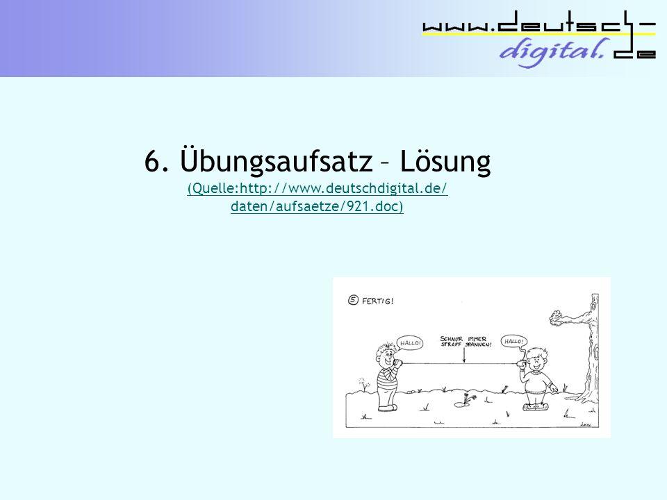 6. Übungsaufsatz – Lösung (Quelle:http://www.deutschdigital.de/ daten/aufsaetze/921.doc)