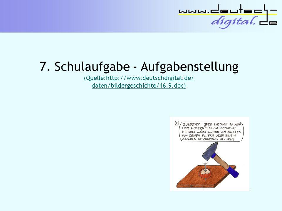 7. Schulaufgabe - Aufgabenstellung (Quelle:http://www.deutschdigital.de/ daten/bildergeschichte/16.9.doc)