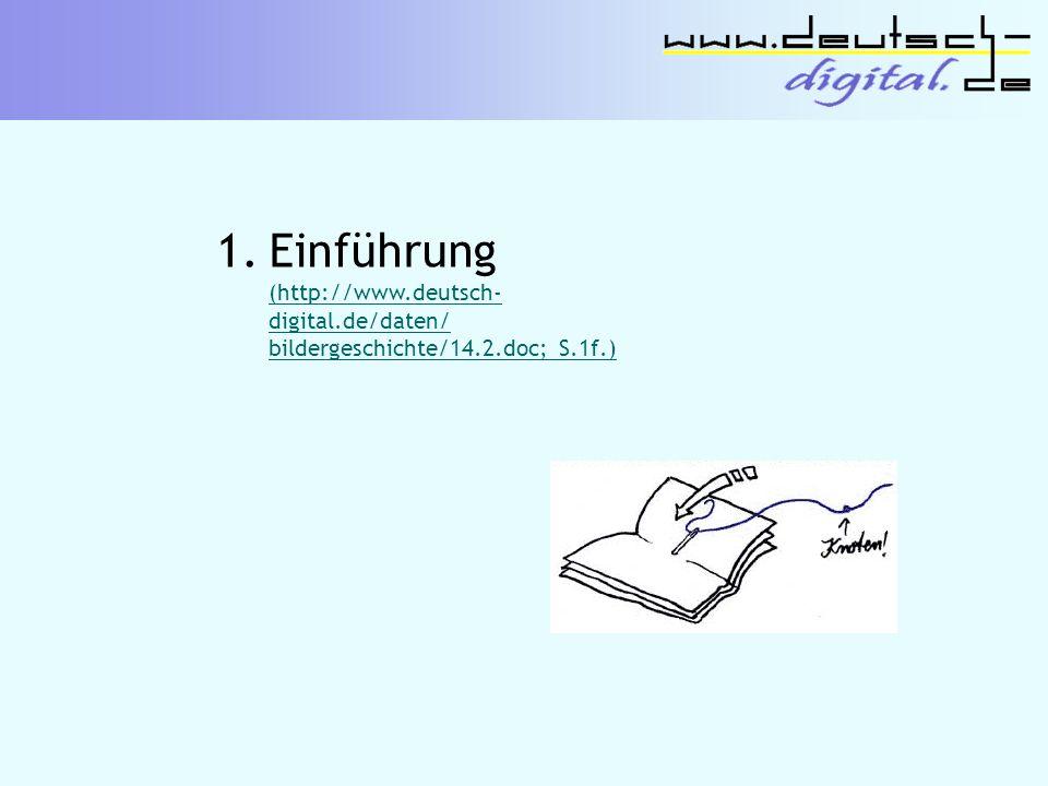 1.Einführung (http://www.deutsch- digital.de/daten/ bildergeschichte/14.2.doc; S.1f.) (http://www.deutsch- digital.de/daten/ bildergeschichte/14.2.doc