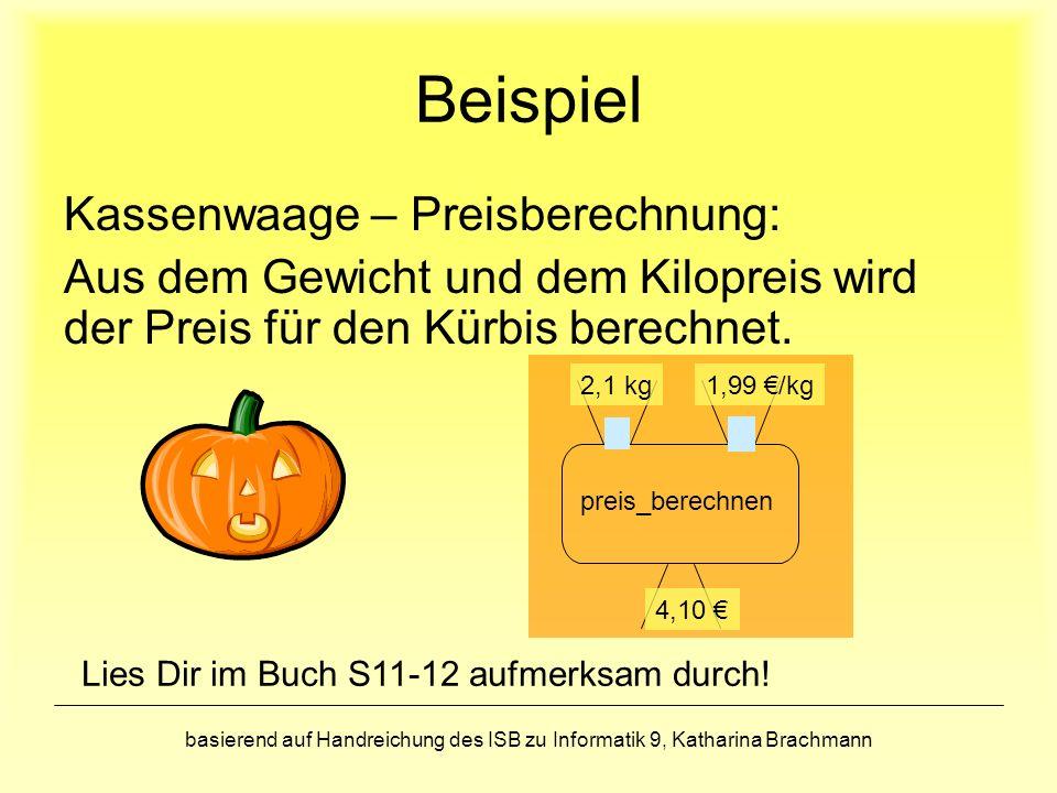 basierend auf Handreichung des ISB zu Informatik 9, Katharina Brachmann Beispiel Kassenwaage – Preisberechnung: Aus dem Gewicht und dem Kilopreis wird der Preis für den Kürbis berechnet.