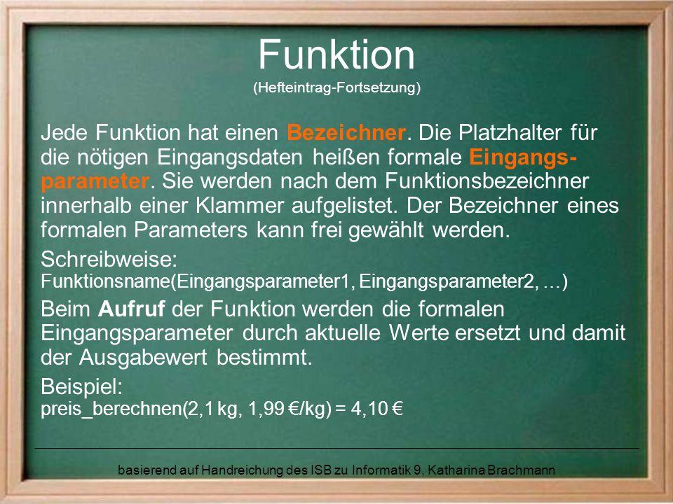 basierend auf Handreichung des ISB zu Informatik 9, Katharina Brachmann Funktion (Hefteintrag-Fortsetzung) Jede Funktion hat einen Bezeichner.