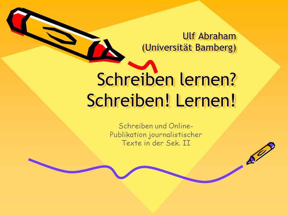 Ulf Abraham (Universität Bamberg) Schreiben lernen? Schreiben! Lernen! Ulf Abraham (Universität Bamberg) Schreiben lernen? Schreiben! Lernen! Schreibe