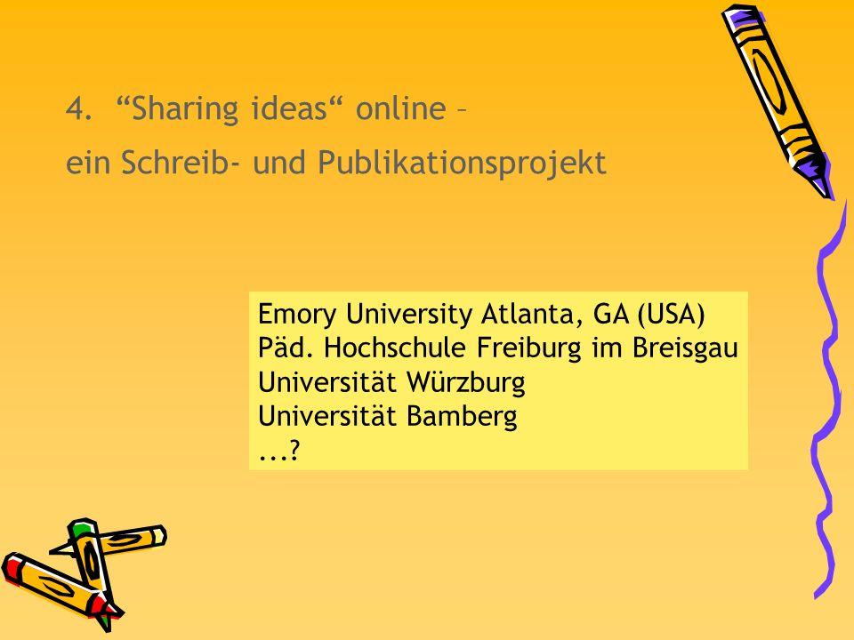 4. Sharing ideas online – ein Schreib- und Publikationsprojekt Emory University Atlanta, GA (USA) Päd. Hochschule Freiburg im Breisgau Universität Wür