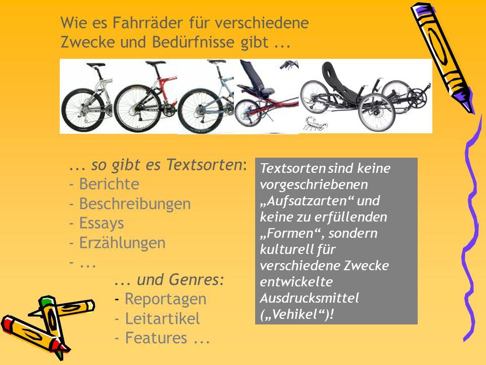 Wie es Fahrräder für verschiedene Zwecke und Bedürfnisse gibt...... so gibt es Textsorten: - Berichte - Beschreibungen - Essays - Erzählungen -... Tex
