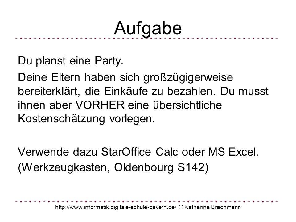 http://www.informatik.digitale-schule-bayern.de/ © Katharina Brachmann Aufgabe Versuche selbst, ein ähnliches Rechenblatt zu erstellen.