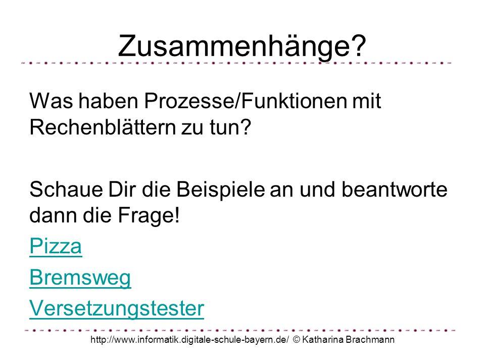 http://www.informatik.digitale-schule-bayern.de/ © Katharina Brachmann Zusammenhänge? Was haben Prozesse/Funktionen mit Rechenblättern zu tun? Schaue