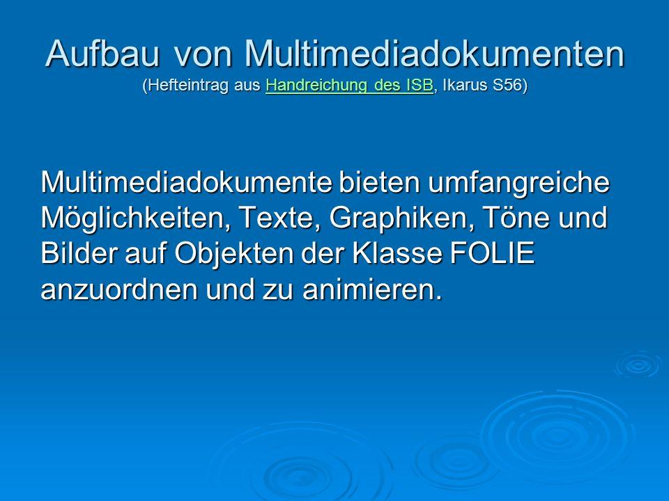 Aufbau von Multimediadokumenten (Hefteintrag aus Handreichung des ISB, Ikarus S56) Handreichung des ISBHandreichung des ISB Die Klasse FOLIE: FOLIE Folienübergang Ausblendzeit...