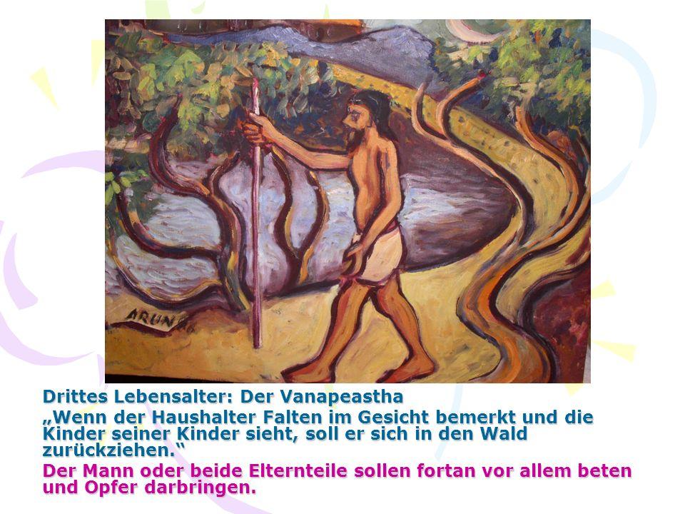 Drittes Lebensalter: Der Vanapeastha Wenn der Haushalter Falten im Gesicht bemerkt und die Kinder seiner Kinder sieht, soll er sich in den Wald zurück