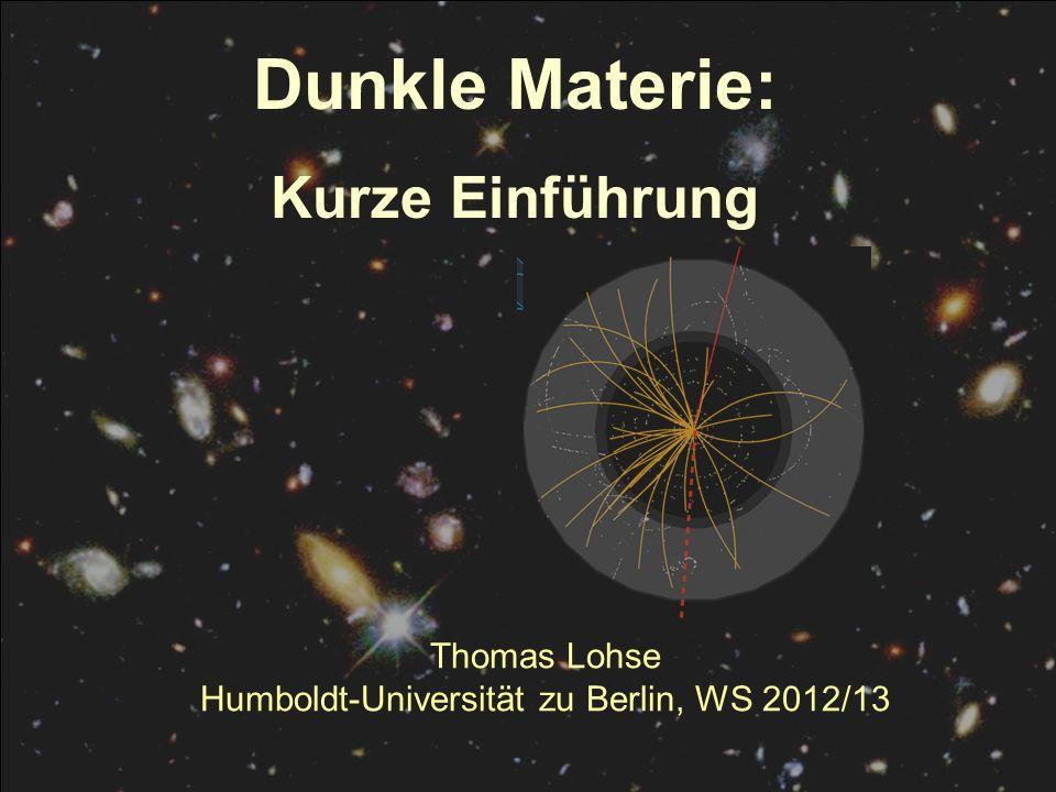 Thomas Lohse Humboldt-Universität zu Berlin, WS 2012/13 Dunkle Materie: Kurze Einführung