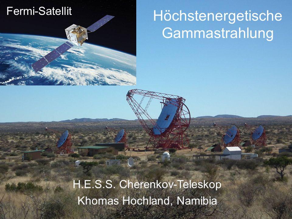 Höchstenergetische Gammastrahlung H.E.S.S. Cherenkov-Teleskop Khomas Hochland, Namibia Fermi-Satellit