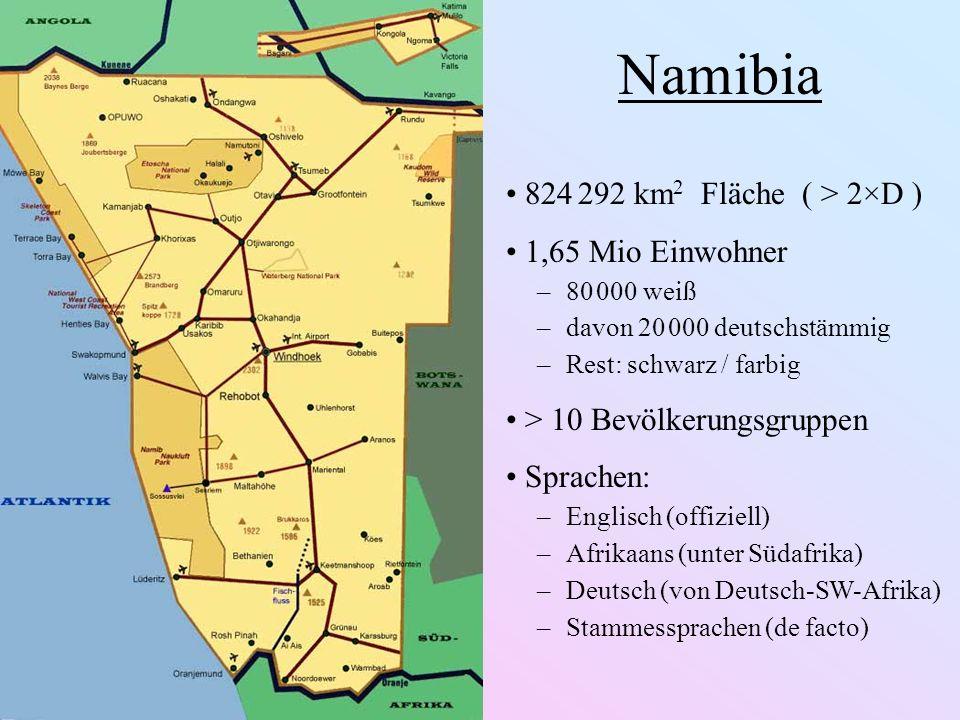 Namibia 824 292 km 2 Fläche ( > 2×D ) 1,65 Mio Einwohner –80 000 weiß –davon 20 000 deutschstämmig –Rest: schwarz / farbig > 10 Bevölkerungsgruppen Sp