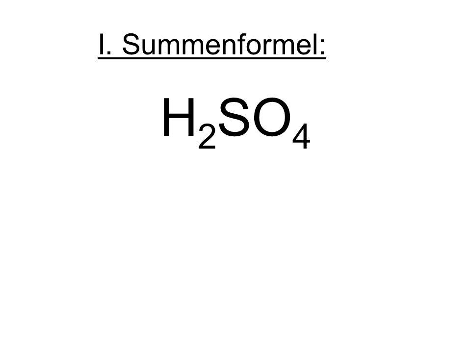 I. Summenformel: H 2 SO 4