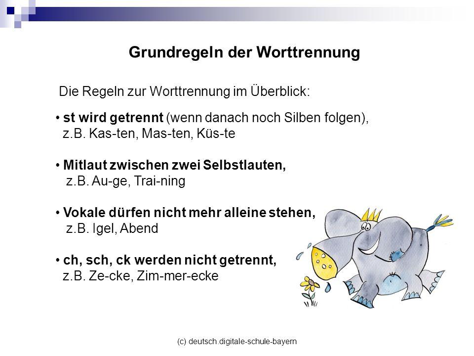 (c) deutsch.digitale-schule-bayern Grundregeln der Worttrennung st wird getrennt (wenn danach noch Silben folgen), z.B. Kas-ten, Mas-ten, Küs-te Mitla
