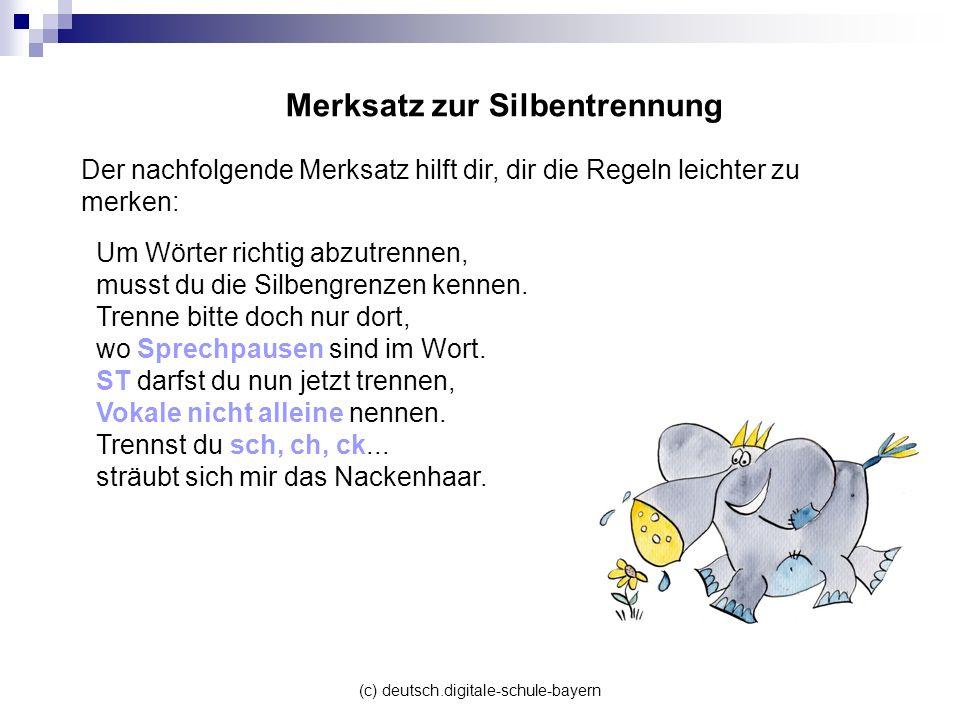 (c) deutsch.digitale-schule-bayern Um Wörter richtig abzutrennen, musst du die Silbengrenzen kennen. Trenne bitte doch nur dort, wo Sprechpausen sind