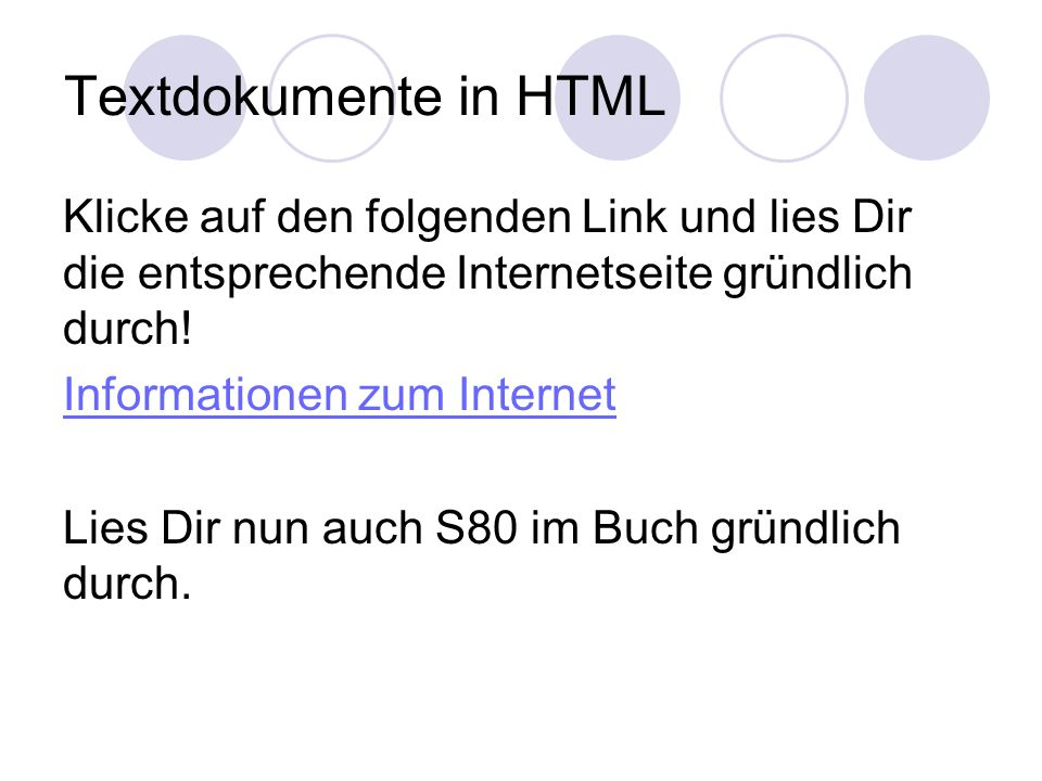 Textdokumente in HTML Klicke auf den folgenden Link und lies Dir die entsprechende Internetseite gründlich durch! Informationen zum Internet Lies Dir