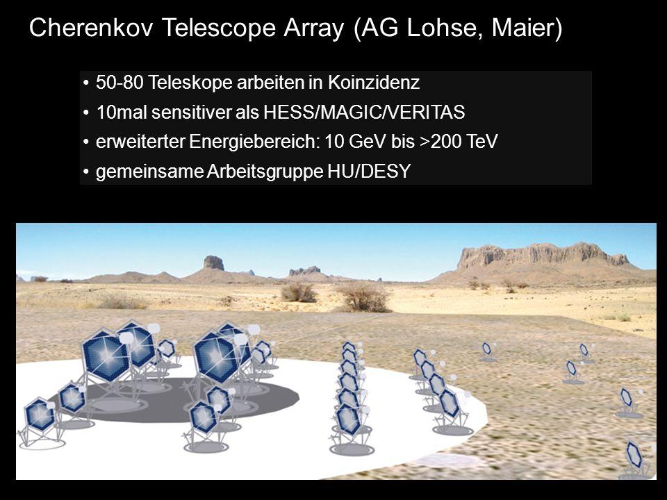 Cherenkov Telescope Array (AG Lohse, Maier) 50-80 Teleskope arbeiten in Koinzidenz 10mal sensitiver als HESS/MAGIC/VERITAS erweiterter Energiebereich: