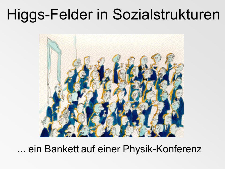 Higgs-Felder in Sozialstrukturen... ein berühmter Physiker kommt herein