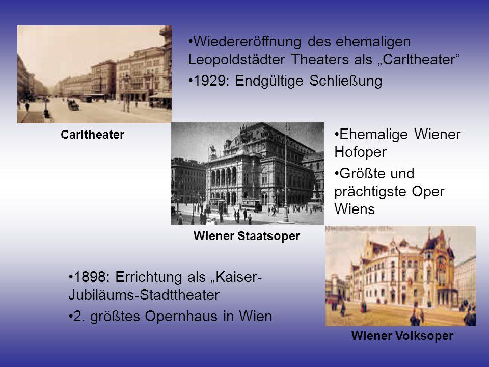 Wiener Volksoper Carltheater Wiener Staatsoper Wiedereröffnung des ehemaligen Leopoldstädter Theaters als Carltheater 1929: Endgültige Schließung Ehem