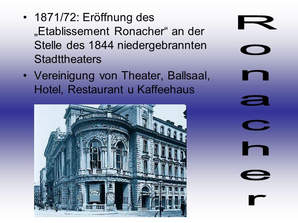 1871/72: Eröffnung des Etablissement Ronacher an der Stelle des 1844 niedergebrannten Stadttheaters Vereinigung von Theater, Ballsaal, Hotel, Restaura