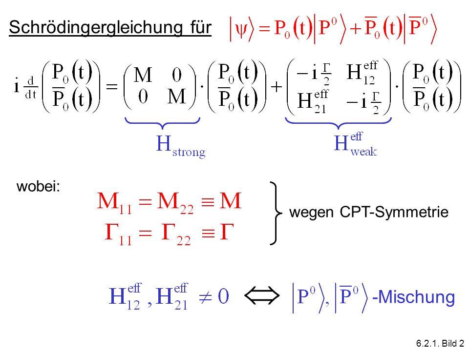 Schrödingergleichung für wobei: wegen CPT-Symmetrie -Mischung 6.2.1. Bild 2