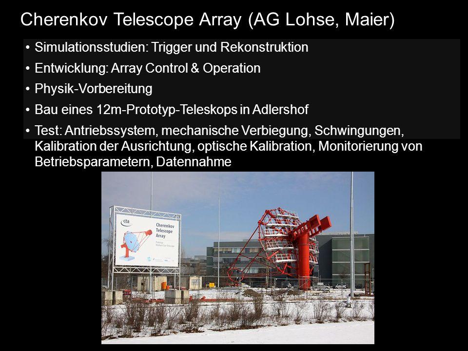 Cherenkov Telescope Array (AG Lohse, Maier) Simulationsstudien: Trigger und Rekonstruktion Entwicklung: Array Control & Operation Physik-Vorbereitung