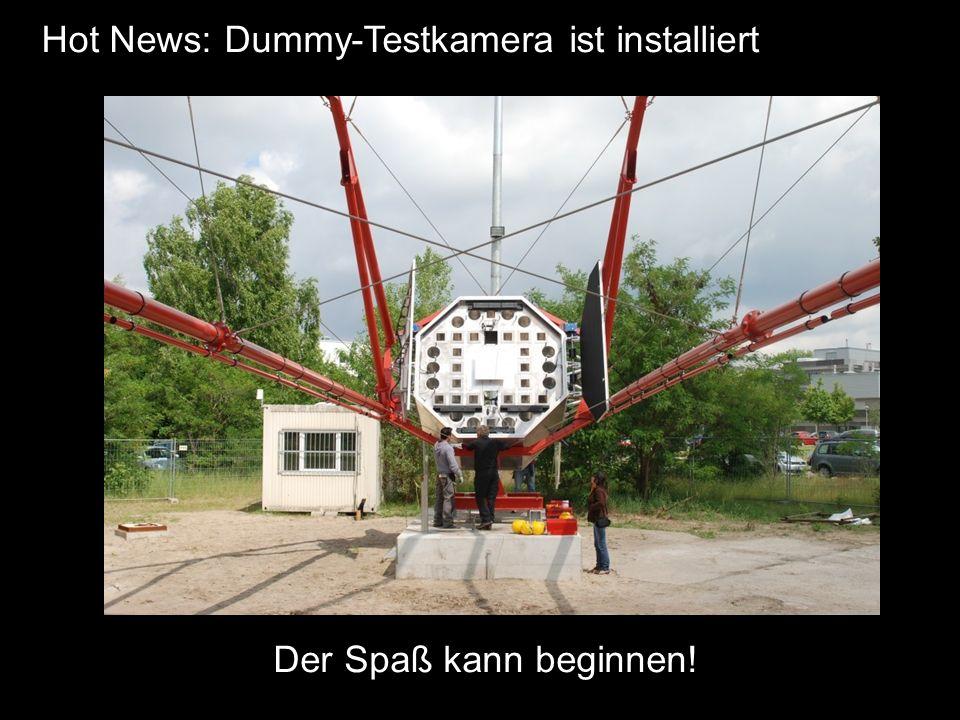 Hot News: Dummy-Testkamera ist installiert Der Spaß kann beginnen!