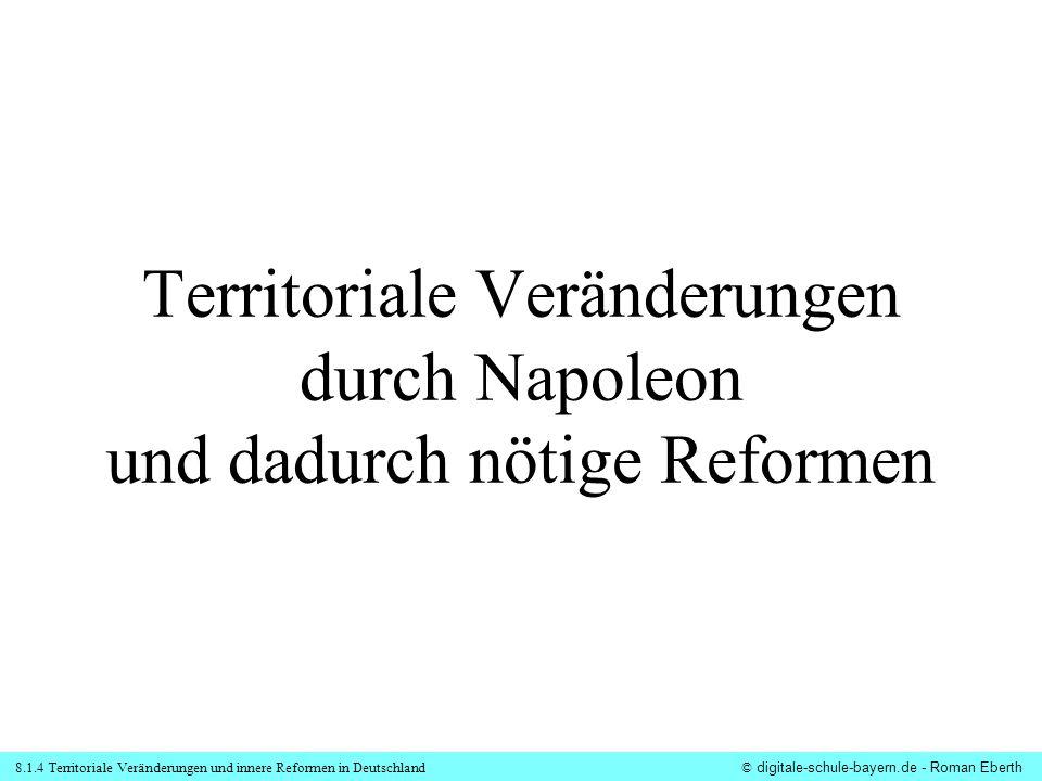 8.1.4 Territoriale Veränderungen und innere Reformen in Deutschland© digitale-schule-bayern.de - Roman Eberth Umverteilung der Gebiete durch die Reichsdeputation, einen Ausschuss beim RT in Regensburg, niedergelegt im ___________________________ von 1803: Geistliche Territorien: -Bistümer _____, _____,_____, _____, _____, -_____ u.